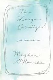 Review: 'The Long Goodbye' by Meghan O'Rourke post image