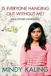 Post image for Review: 'Is Everyone Hanging Out Without Me?' by Mindy Kaling