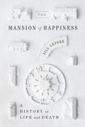 Review: 'The Mansion of Happiness' by Jill Lepore post image