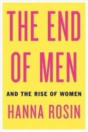 Post image for Review: 'The End of Men' by Hanna Rosin