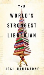 Thumbnail image for Review: 'The World's Strongest Librarian' by Josh Hanagarne