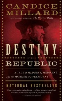 destiny of the republic by candace millard